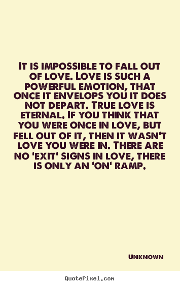 Unknown Picture Sayings It Is Impossible To Fall Out Of Love Love Extraordinary Powerful Love Quotes