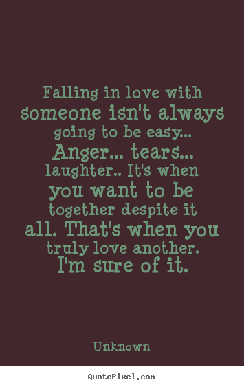 Unknown picture quotes - Falling in love with someone isn\'t ...