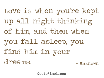 Image of: Stop Thinking Unknown Picture Quotes Love Is When Youre Kept Up All Night Thinking Of Quote Pixel Love Is When Youre Kept Up All Night Thinking Unknown Top Love Quotes