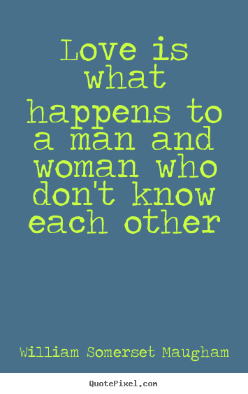 Love quotes - Love is what happens to a man and woman who don't..