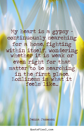 Make picture quotes about love - My heart is a gypsy - continuously searching..