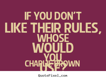 If you don't like their rules, whose would you use? Charlie Brown  love quotes