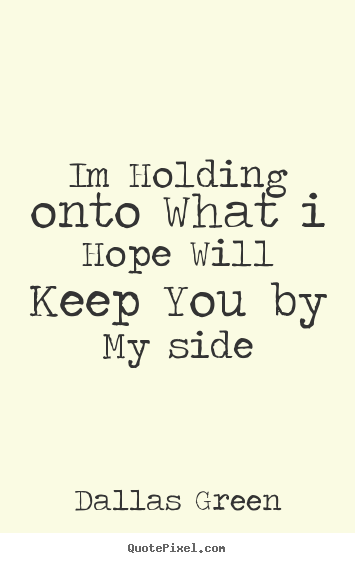 Love quotes - Im holding onto Quotes About Hope And Love