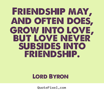 Friendship Quotes And Love Quotes : Love quotes - Friendship may, and often does, grow into love, but love ...