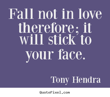 Make custom poster quotes about love - Fall not in love therefore; it will stick to..