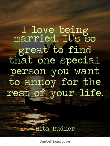 I Love Being Married To You