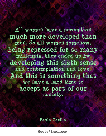 All women have a perception much more developed.. Paulo Coelho  love quotes