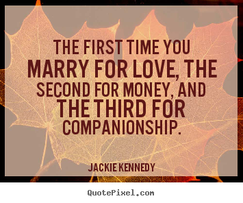 Quotes about love - The first time you marry for love, the ...
