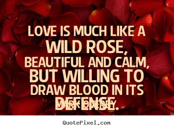 Mark Overby picture quote - Love is much like a wild rose, beautiful and calm, but.. - Love quotes