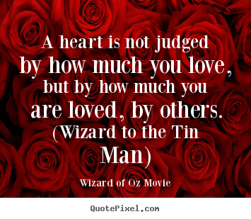 Love Quote   A Heart Is Not Judged By How Much You Love, But By
