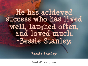 Create custom picture quotes about love - He has achieved success who has lived well, laughed..