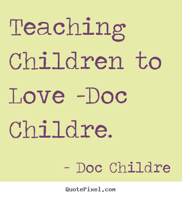 Children Love Quotes Unique Quotes About Love  Teaching Children To Love Doc Childre.