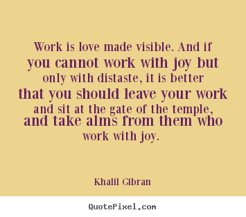 Work Is Love Made Visible And If You Cannot Work Khalil Gi N Famous