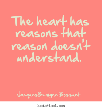 Love quotes - The heart has reasons that reason doesn't understand...