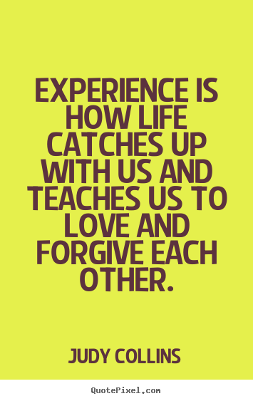 Love quotes - Experience is how life catches up with us and teaches us to love..