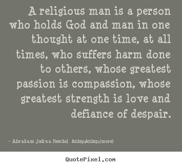 Abraham Joshua Heschel    (more) photo quote - A religious man is a person who holds god and man.. - Love quotes