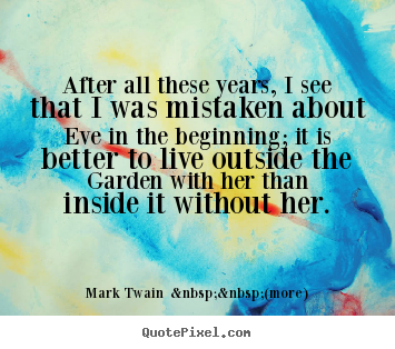 How to make picture quotes about love - After all these years, i see that i was mistaken about eve in the..
