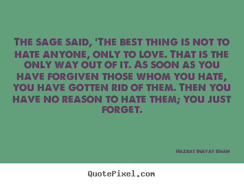 Love quote - The sage said, 'the best thing is not to hate..