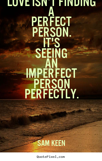 Imperfect Love Quotes Impressive Perfectly Imperfect Love Quotes  The Best Love Quotes