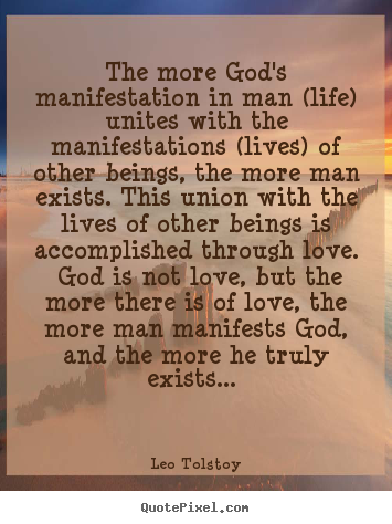The more god's manifestation in man (life) unites.. Leo Tolstoy  love quotes
