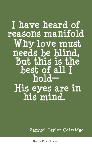 Love quotes - I have heard of reasons manifold why love must needs..