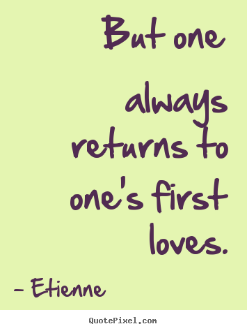 Your First Love Quotes : quotes about your first love Quotes