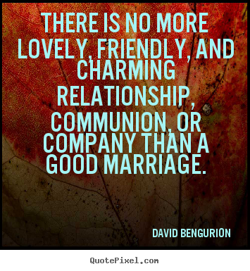 David Ben-Gurion picture quotes - There is no more lovely, friendly, and charming relationship,.. - Love quotes