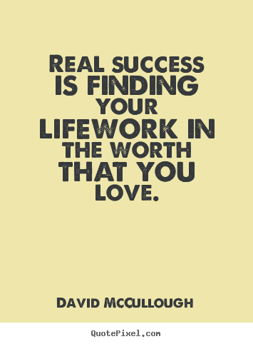 Make picture quotes about love - Real success is finding your lifework in the worth..