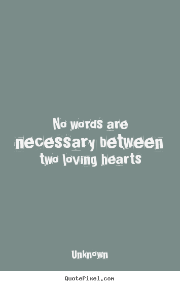 Unknown picture quotes - No words are necessary between two loving.. - Love quotes