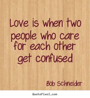 Love Quotes For Him Confused : Pics Photos - Confused About Love Quotes Confused Love 39133 Jpg