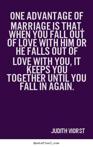 Love quotes - One advantage of marriage is that, when you fall..