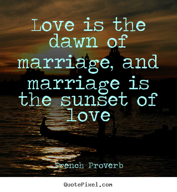Love Marriage Quotes Enchanting Love Quotes  Love Is The Dawn Of Marriage And Marriage Is