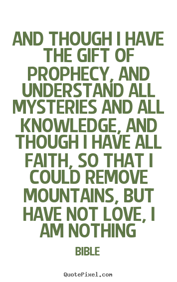 Quotes About Love   And Though I Have The Gift Of Prophecy, And Understand  All