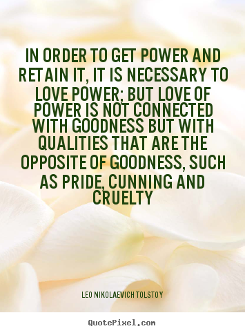 Make picture quotes about love - In order to get power and retain it, it is..