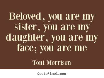 Love quotes - Beloved, you are my sister, you are my daughter, you are..