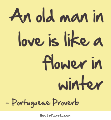 I Love You Quotes In Portuguese : ... in love is like a flower in winter Portuguese Proverb top love quotes