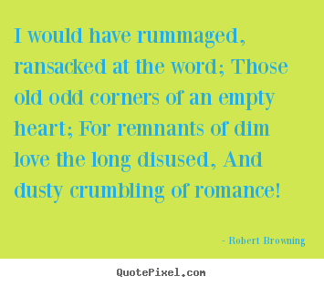 Quotes about love - I would have rummaged, ransacked at the word; those old odd..