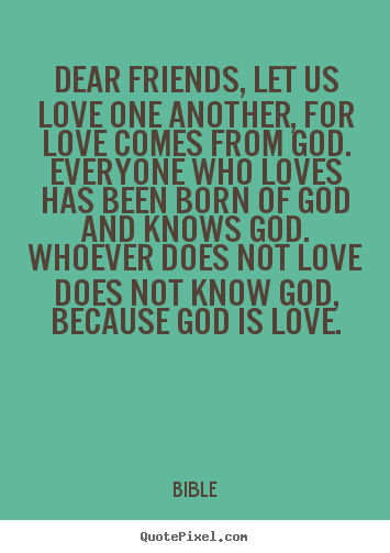 Love One Another Quotes: Dear Friends, Let Us Love One Another, For Love Comes From