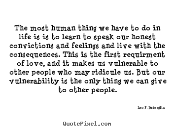 Quote about love - The most human thing we have to do in life..