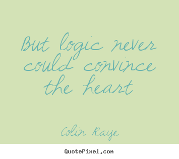 Make personalized picture quotes about love - But logic never could convince the heart