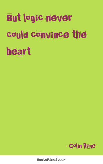 Design custom picture quotes about love - But logic never could convince the heart