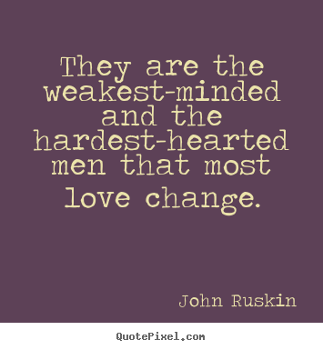 Design custom picture quotes about love - They are the weakest-minded and the hardest-hearted men that most love..