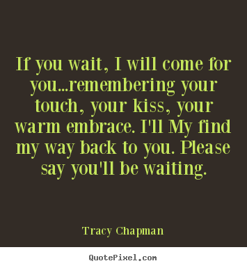 Make poster quote about love - If you wait, i will come for you...remembering your..