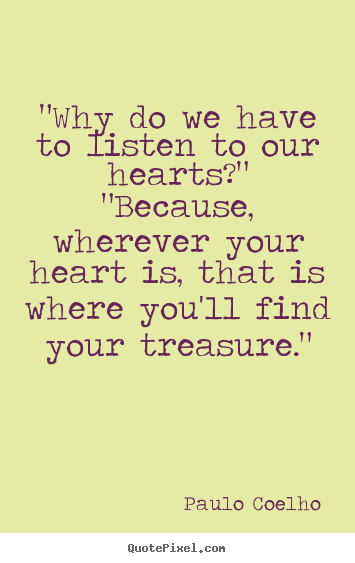 "Love quotes - ""why do we have to listen to our hearts?"" ""because, wherever your.."