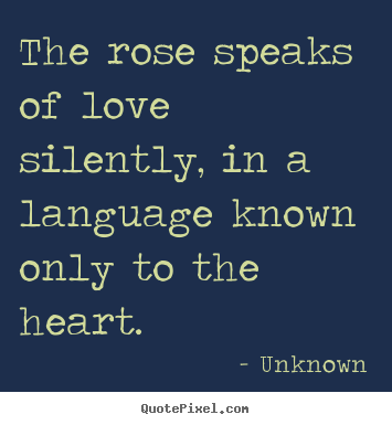 5 Famous Quotes About Love : Design picture quotes about love - The rose speaks of love silently ...