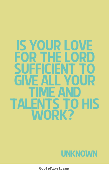 Love sayings - Is your love for the lord sufficient to give..