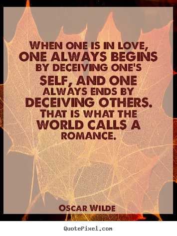 Love quotes - When one is in love, one always begins by deceiving..