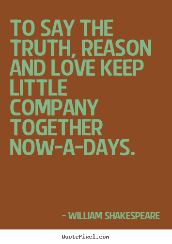 Shakespeare Love Quotes Mesmerizing Love Quotes  To Say The Truth Reason And Love Keep Little