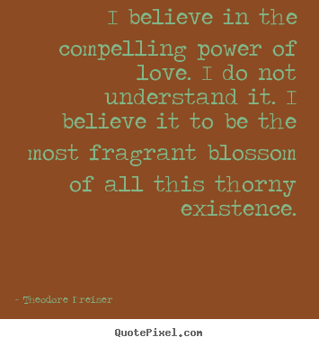 Make custom poster quotes about love - I believe in the compelling power of love...