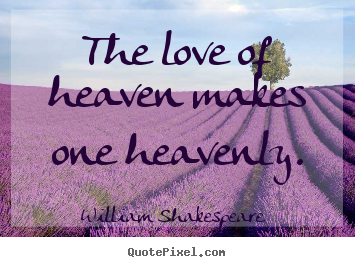 5 Famous Quotes About Love : Make image quotes about love - The love of heaven makes one heavenly.